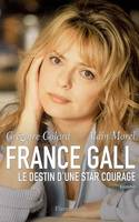 France Gall. Le destin d'une star courage, le destin d'une star courage