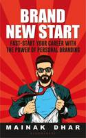 Brand New Start, Fast-Start Your Career with the Power of Personal Branding