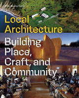 Local Architecture Building Place, Craft, and Community