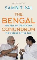 The Bengal Conundrum, The Rise of the BJP and the Future of the TMC