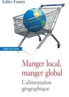 MANGER LOCAL, MANGER GLOBAL, l'alimentation géographique