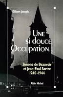 Une si douce Occupation, Simone de Beauvoir et Jean-Paul Sartre, 1940-1944