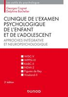 CLINIQUE DE L'EXAMEN PSYCHOLOGIQUE DE L'ENFANT ET DE L'ADOLESCENT - 3E ED. APPROCHES INTEGRATIVE ET