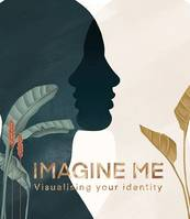 IMAGINE ME: VISUALIZING YOUR IDENTITY /ANGLAIS
