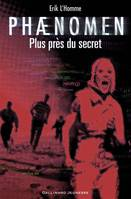 Phaenomen (Tome 2) - Plus près du secret, Plus près du secret - Érik L'HOMME