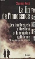 La fin de l'innocence  Les intellectuels d'Occident et la tentation stalinienne : trente ans de guerre secrète, les intellectuels d'Occident et la tentation stalinienne