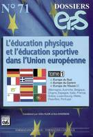 DOSSIER EP.S N71:L'EDUCATION PHYSIQUE ET L'EDUCATION SPORTIVE DANS L'U.E./TOME 1 : EUROPE DU SUD EUR, Volume 1, Europe du Sud, Europe du Centre, Europe de l'Ouest