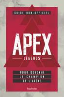 Guide non officiel APEX LEGENDS, Pour devenir le champion de l'arène