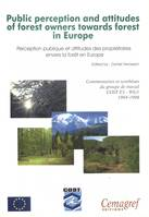 Public perception and attitudes of forest owners towards forests in Europe, Commentary and conclusions of a COST working group (E3-WG1, 1994-1998)