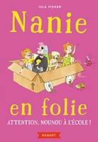 Nanie en folie - Attention, nounou à l'école !