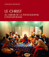 Le Christ au miroir de la photographie contemporaine