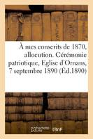 À mes conscrits de 1870, allocution. Cérémonie patriotique, Eglise d'Ornans, 7 septembre 1890