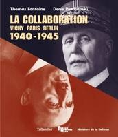 La collaboration / Vichy, Paris, Berlin : 1940-1945