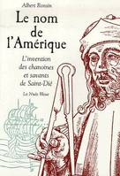 Le nom de l'Amérique, l'invention des chanoines et savants de Saint-Dié