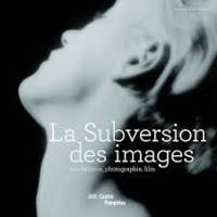 La Subversion des images - L'exposition / The Exhibition, surréalisme, photographie, film