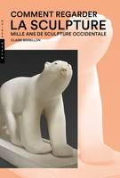 Comment regarder la sculpture, Mille ans de sculpture occidentale