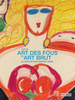 Entre art des fous et art brut / la collection Sainte-Anne