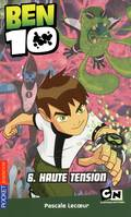 6, BEN 10 - Haute tension
