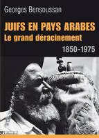 Juifs en pays arabes / le grand déracinement : 1850-1975, Le grand déracinement 1850-1975