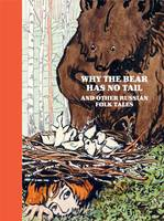WHY THE BEAR HAS NO TAIL AND OTHER RUSSIAN FAIRY-TALES, RETOLD AND ILLUSTRATED /ANGLAIS