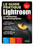 Le guide pratique Lightroom 4 / le Photoshop des photographes, le Photoshop des photographes