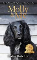 Molly and Me, An extraordinary tale of second chances and how a dog and her owner be