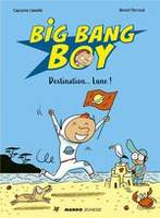 Big bang boy / Destination... lune !