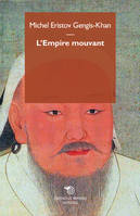 Gengis Khan / l'empire mouvant