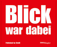 BLICK WAS THERE 60 YEARS OF TABLOID PHOTOGRAPHY /ANGLAIS/ALLEMAND
