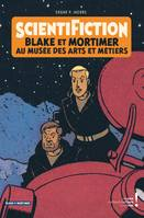 AUTOUR DE BLAKE & MORTIMER - TOME 13 - SCIENTIFICTION - CATALOGUE D'EXPOSITION (ARTS ET METIERS)