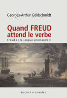 QUAND FREUD ATTEND LE VERBE FREUD ET LA LANGUE ALLEMANDE VOL 2, Volume 2, Quand Freud attend le verbe