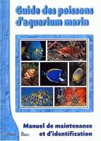 Guide des poissons d'aquarium marin, Manuel de maintenance et d'identification, Tome 1, Manuel de maintenance et d'identification