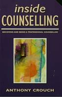Inside Counselling, Becoming and Being a Professional Counsellor