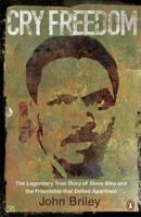 Cry Freedom: The Legendary True Story Of Steve Biko And TheFriendship That Defied Apartheid