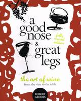 Good Nose & Great Legs (Anglais), The Art of Wine from the Vine to the Table