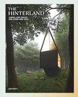 The Hinterland, Cabins, Love Shacks and Other Hide-Outs
