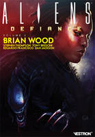 Brian Wood - ALIENS : Defiance, volume 2