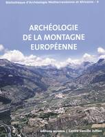 Archéologie de la montagne européenne / actes de la table ronde internationale de Gap, 29 septembre-, actes de la table ronde internationale de Gap, [Musée muséum départemental], 29 septembre-1er octobre 2008