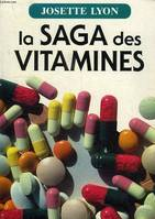 LA SAGA DES VITAMINES, DE LA DECOUVERTE AU BON USAGE