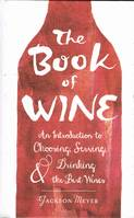 The Book of Wine (Anglais), An Introduction to Choosing, Serving, and Drinking the Best Wines