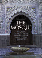 The Mosque: History, Architectural Development & Regional Diversity: History, Architectural Developm