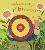 Piti l'escargot, LA JOLIE DECOUVERTE DE PITI L ESCARGOT