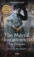 The mortal instruments, les origines / L'ange mécanique