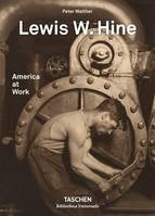LEWIS W. HINE. AMERICA AT WORK - LEWIS HINE. AMERICA AT WORK