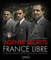 Les agents secrets de la France libre / le Bureau central de renseignements et d'action : 1940-1944