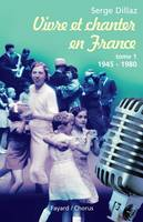 Tome I, 1945-1980, Vivre et chanter en France, tome 1