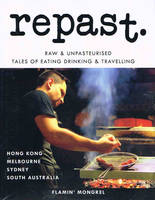 Repast - Edition 7, Raw & unpasteurised tales of eating, drinking and travelling from various destinations including Hong Kong, Melbourne, Sydney and South Australia. repast is completely ad-free.