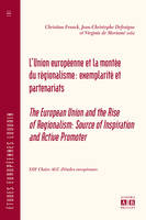 L'UNION EUROPEENNE ET LA MONTEE DU REGIONALISME: EXEMPLARITE ET PARTENARIATS, The European Union and the rise of regionalism : source of inspiration and active promoter