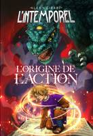 L'Intemporel Tome 1, L'origine de l'action