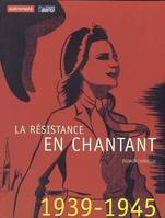 La résistance en chantant 1939-1945 (+ CD)